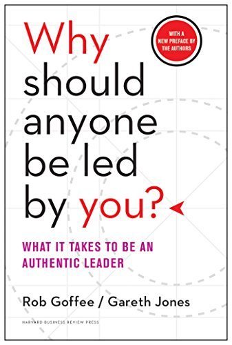 - Why Should Anyone Be Led by You? With a New Preface by the Authors: What It Takes to Be an Authentic Leader