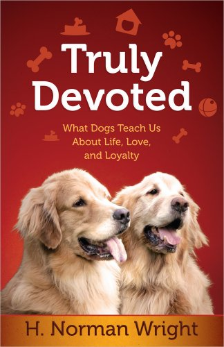 Truly Devoted: What Dogs Teach Us About Life, Love, and Loyalty