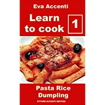 Learn to cook 1 - Pasta Rice Dumpling: Best Italian cooking and Italian cookbook. Healthy Italian cookbook with Italian recipes for Italian family cooking ... to know how to cook) (Italian Edition)