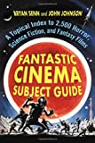 Fantastic Cinema Subject Guide, Bryan Senn and John Johnson, 0786437669