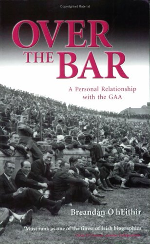 Over the Bar: A Personal Relationship With the GAA PDF