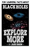 Explore More: Fun Learning Facts About Black Holes: Illustrated Fun Learning For Kids (Volume 1)