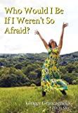 Who Would I Be If I Weren't so Afraid?, Ginger Grancagnolo, 145253909X