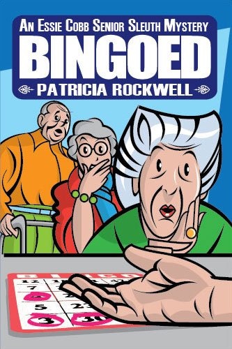 Bingoed (Essie Cobb Senior Sleuth Mysteries Book 1) by [Rockwell, Patricia]