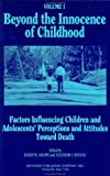 img - for Beyond the Innocence of Childhood, Volume 1: Factors Influencing Children and Adolescents' Perceptions and Attitudes Toward Death (Death, Value, & Meaning Series) book / textbook / text book
