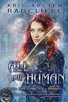 All But Human: Fate Fire Shifter Dragon Book 5 by [Radcliffe, Kris Austen]