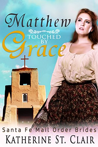 Santa Fe Mail Order Brides: Matthew Touched by Grace by [St. Clair, Katherine]