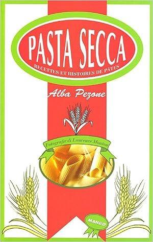 En ligne téléchargement Pasta Secca : Recettes et histoires de pâtes pdf, epub