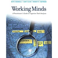 Working Minds: A Practitioner's Guide to Cognitive Task Analysis: A Practioner's Guide to Cognitive Task Analysis