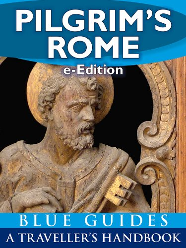 Pilgrim's Rome: A Blue Guide Travel Monograph (e-Edition) (Handbook to the wonders of Christian Rome)