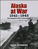 Alaska at War, 1941-1945: The Forgotten War Remembered