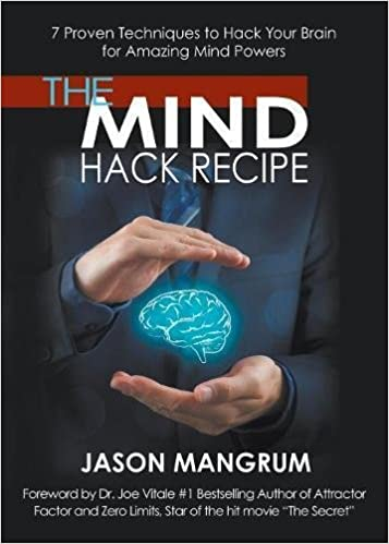 The Mind Hack Recipe: 7 Proven Techniques to Hack Your Brain for Amazing Mind Powers