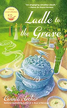 Ladle to the Grave (A Soup Lover's Mystery Book 4) by [Archer, Connie]