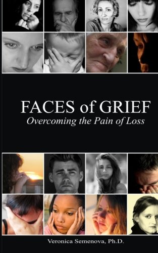 Faces of Grief: Overcoming the Pain of Loss (Volume 1)