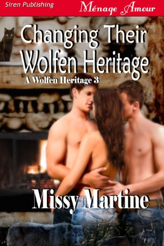 Book: Changing Their Wolfen Heritage [A Wolfen Heritage 3] (Siren Publishing Menage Amour) by Missy Martine