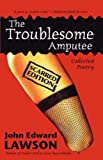 Troublesome Amputee Scarred Edition, John Lawson, 1933293241