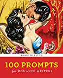 100 Prompts for Romance Writers (Writer's Muse)