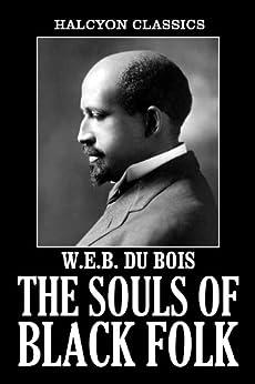 The Souls of Black Folk and Other Writings by W.E.B. Du Bois (Halcyon Classics) by [W.E.B. Du Bois]