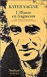 L'oeuvre en fragments : Inédits littéraires et textes retrouvés par Yacine