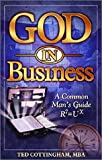 God in Business-A Comman Man's Guide R7=UX, Ted Cottingham, 0970570937