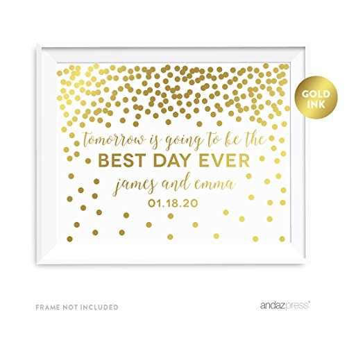 Andaz Press Personalized Wedding Party Signs, Metallic Gold Confetti Polka Dots, 8.5x11-inch, Tomorrow is Going to be the Best Day Ever Rehearsal Dinner Sign, 1-Pack, Unframed, Custom Made Any Name ()