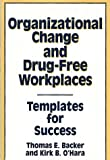 Organizational Change and Drug-Free Workplaces, Thomas E. Backer and Kirk B. O'Hara, 0899304346
