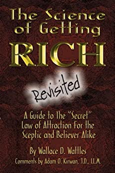 The Science of Getting Rich Revisited: A Guide to The Secret Law of Attraction For the Sceptic and Believer Alike by [Kirwan J.D. LL.M., Adam O., Wallace D. Wattles]