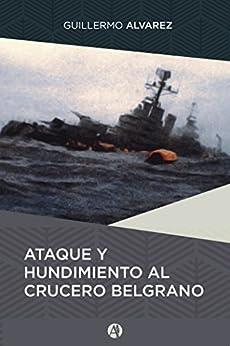 Ataque y hundimiento al crucero Belgrano de [Alvarez, Guillermo Raúl]