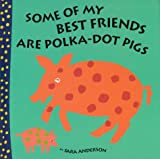 Some of My Best Friends Are Polka Dot Pigs, Sara Anderson, 1560212705
