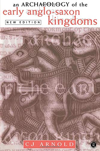 An Archaeology of the Early Anglo-Saxon Kingdoms por C. J. Arnold