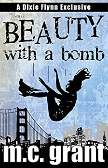 Beauty With A Bomb (Dixie Flynn Mystery Series Book 3) by [Grant, M.C.]