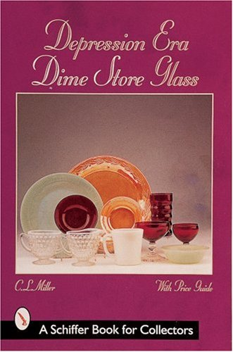 Depression Era Dime Store Glass (A Schiffer Book for Collectors)