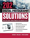 img - for 202 Digital Photography Solutions : Solve Any Digital Camera Problem in Ten Minutes or Less by George H. Wallace (2003-06-18) book / textbook / text book