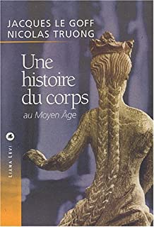 Une histoire du corps au Moyen Age, Le Goff, Jacques