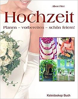 Hochzeit Planen Vorbereiten Gross Feiern Amazon De Alison