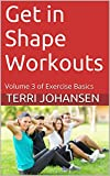 Get in Shape Workouts: Volume 3 of Exercise Basics