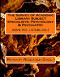 The Survey of Academic Library Subject Specialists : Psychology and Psychiatry, Primary Research Group, 1574402404