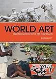 World Art : An Introduction to the Art in Artefacts, Burt, Ben, 1847889433