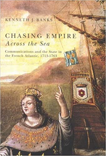 Chasing Empire Across the Sea: Communications and the State in the French Atlantic, 1713-1763