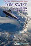 Tom Swift and His Tectonic Interrupter, Victor Appleton II and Thomas Hudson, 1499563469