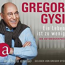 Ein Leben ist zu wenig: Die Autobiographie Hörbuch von Gregor Gysi Gesprochen von: Gregor Gysi