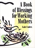 A Book of Blessings for Working Mothers, Isabel Anders, 0892436751