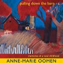 Pulling Down the Barn: Memories of a Rural Childhood: Great Lakes Books Series Audiobook by Anne-Marie Oomen Narrated by Michelle Babb