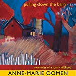 Pulling Down the Barn: Memories of a Rural Childhood: Great Lakes Books Series | Anne-Marie Oomen