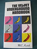 The Velvet Underground Handbook : A Comprehensive Mediography, Kostek, M. C., 0948238127