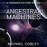 Ancestral Machines: A Humanity's Fire Novel | Michael Cobley