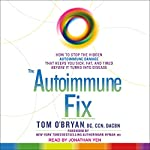 The Autoimmune Fix: How to Stop the Hidden Autoimmune Damage That Keeps You Sick, Fat, and Tired Before It Turns Into Disease | Tom O'Bryan DC CCN DACBN