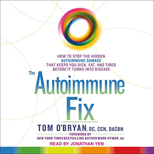 The Autoimmune Fix: How to Stop the Hidden Autoimmune Damage That Keeps You Sick, Fat, and Tired Before It Turns Into Disease by Tantor Audio