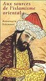 Aux sources de l'islamisme oriental par Schimmel