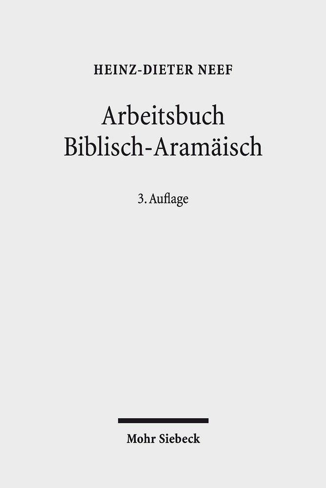 Arbeitsbuch Biblisch-Aramäisch: Materialien, Beispiele und Übungen zum Biblisch-Aramäisch Taschenbuch – 1. Februar 2018 Heinz-Dieter Neef Mohr Siebeck 3161560124 Judentum